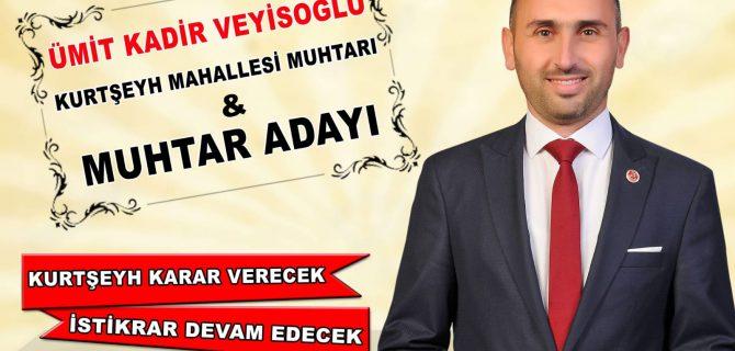 Muhtar Ümit Kadir Veyisoğlu Kurtşeyh'e Yeniden Talip