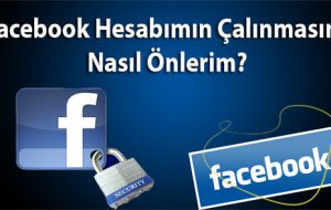 DİKKAT ! Facebook Hesabımın Çalınmasını Nasıl Önlerim?
