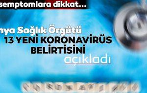 Dünya Sağlık Örgütü Koronavirüsün 13 yeni belirtisini açıkladı.İşte Belirtiler !