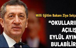 """Milli Eğitim Bakanı Ziya Selçuk; """"Okulların açılışı eylül ayını bulabilir"""""""
